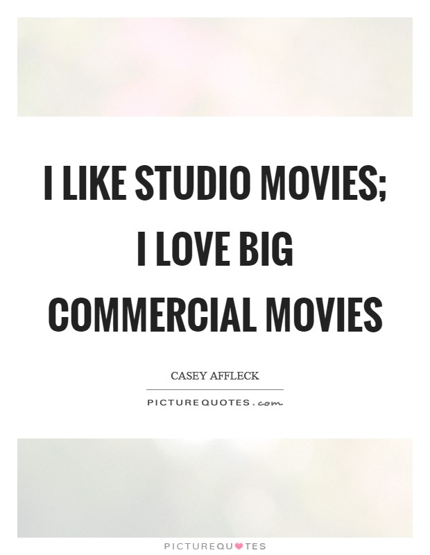 I like studio movies; I love big commercial movies Picture Quote #1