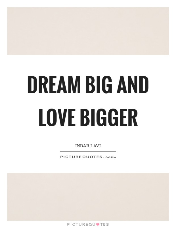 Dream big and love bigger Picture Quote #1
