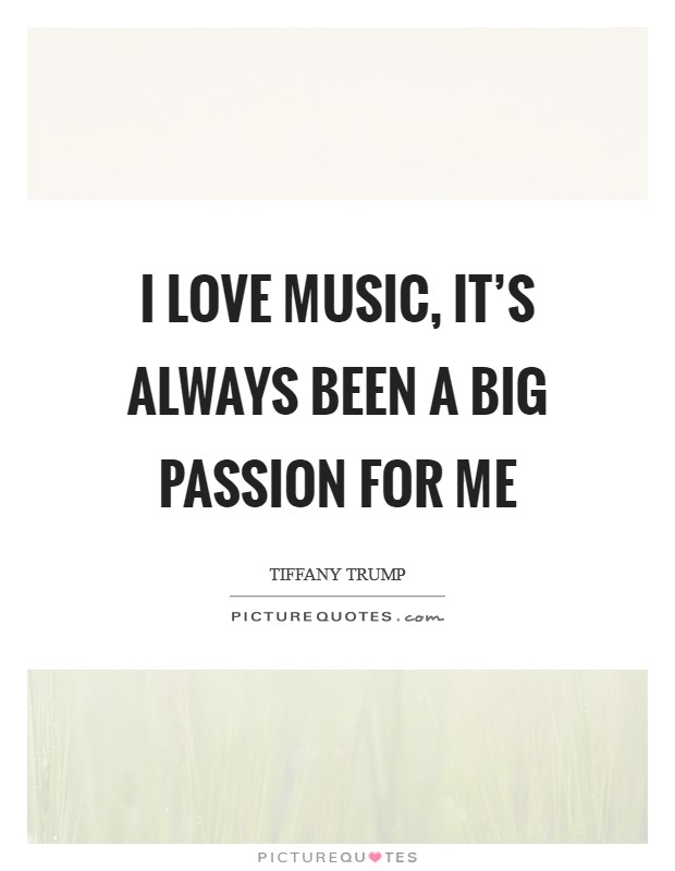 I love music, it's always been a big passion for me Picture Quote #1
