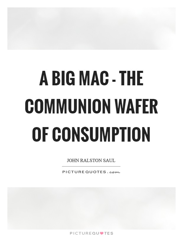 A Big Mac - the communion wafer of consumption Picture Quote #1