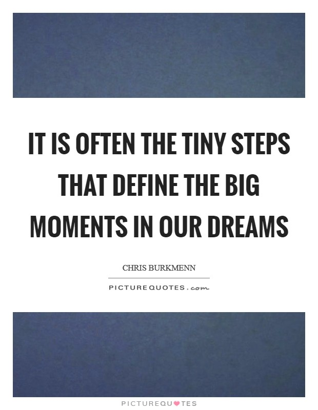 It is often the tiny steps that define the big moments in our dreams Picture Quote #1