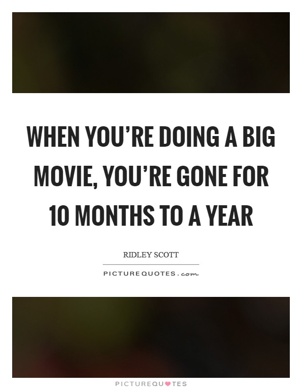 When you're doing a big movie, you're gone for 10 months to a year Picture Quote #1
