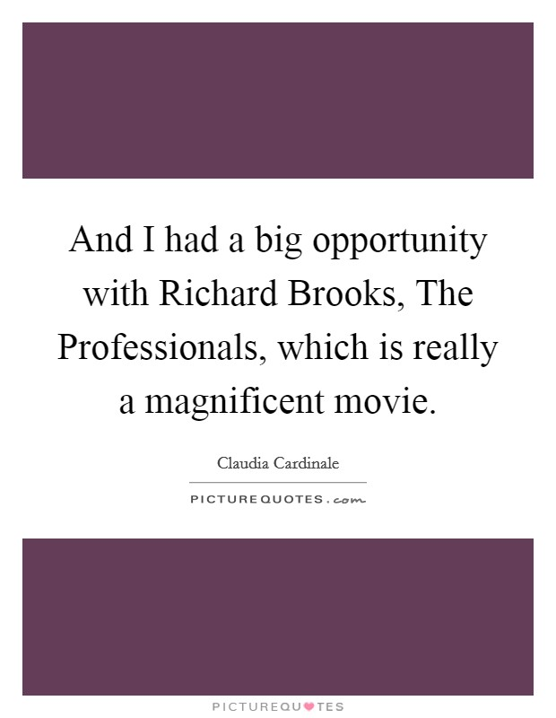And I had a big opportunity with Richard Brooks, The Professionals, which is really a magnificent movie Picture Quote #1