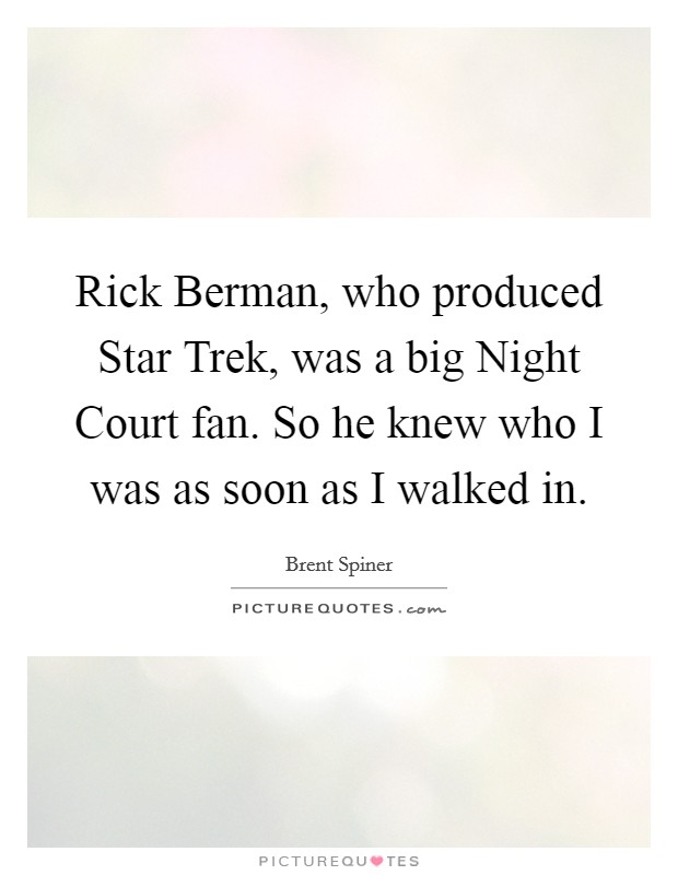 Rick Berman, who produced Star Trek, was a big Night Court fan. So he knew who I was as soon as I walked in Picture Quote #1