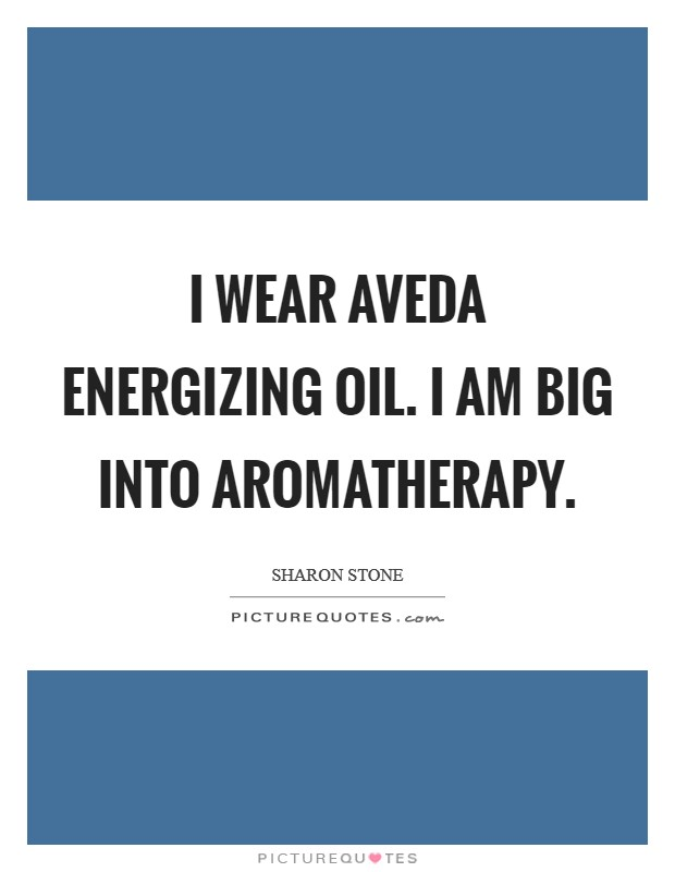 I wear Aveda Energizing oil. I am big into aromatherapy Picture Quote #1