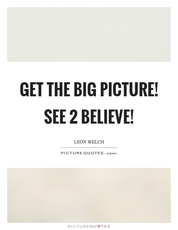 Get the big picture! See 2 Believe! Picture Quote #1