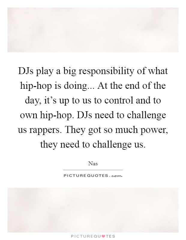 djs play a big responsibility of what hip hop is doing at the picture quotes. Black Bedroom Furniture Sets. Home Design Ideas
