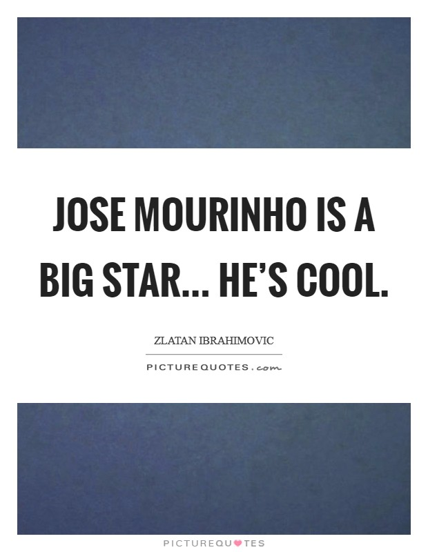 Jose Mourinho is a big star... he's cool Picture Quote #1