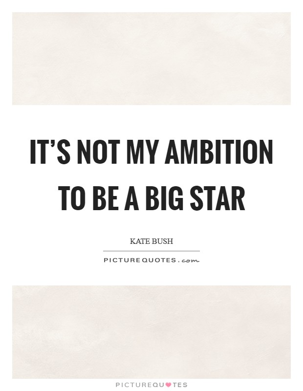 It's not my ambition to be a big star Picture Quote #1