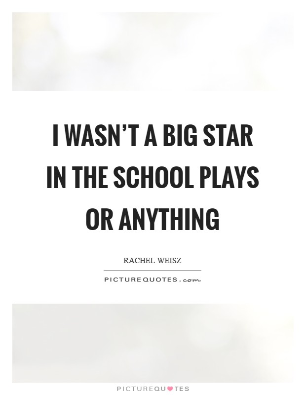 I wasn't a big star in the school plays or anything Picture Quote #1