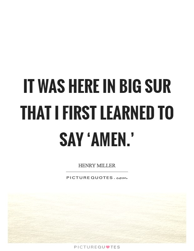 It was here in Big Sur that I first learned to say 'amen.' Picture Quote #1
