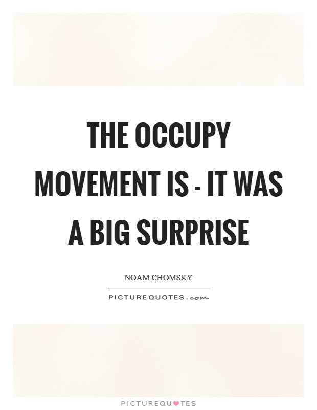 The Occupy movement is - it was a big surprise Picture Quote #1