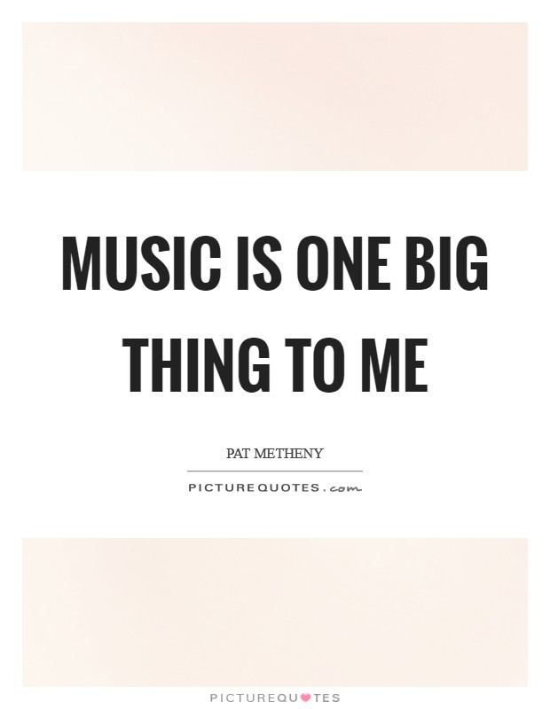 Music is one big thing to me Picture Quote #1
