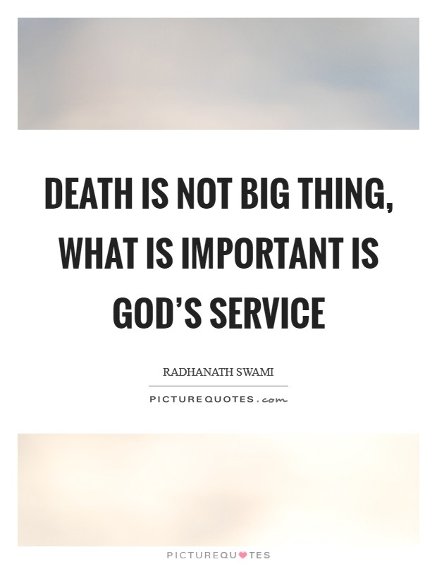 Death is not big thing, what is important is God's service Picture Quote #1