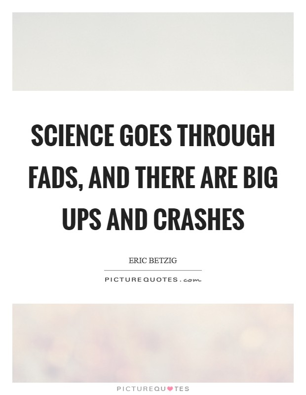 Science goes through fads, and there are big ups and crashes Picture Quote #1