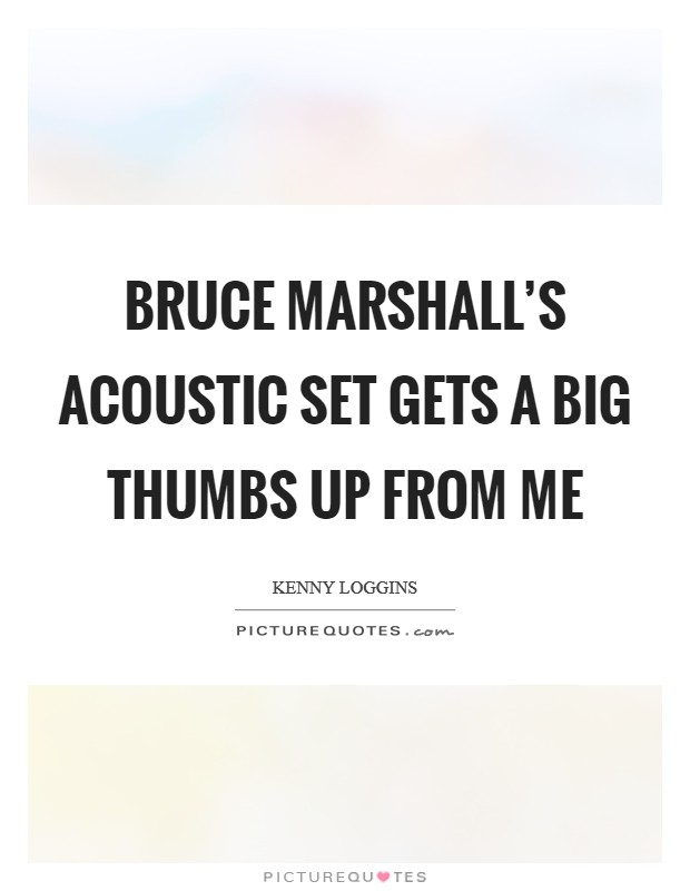 Bruce Marshall's acoustic set gets a big thumbs up from me Picture Quote #1