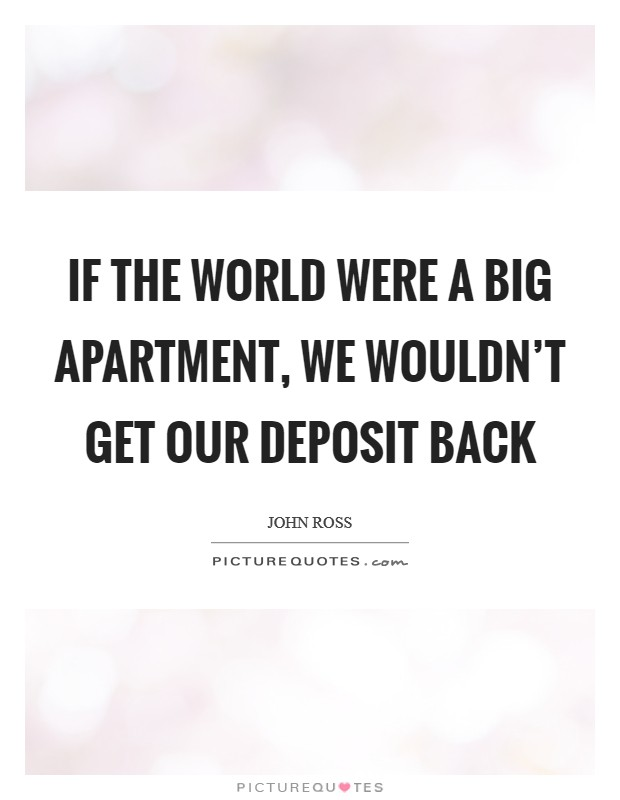 If the world were a big apartment, we wouldn't get our deposit back Picture Quote #1