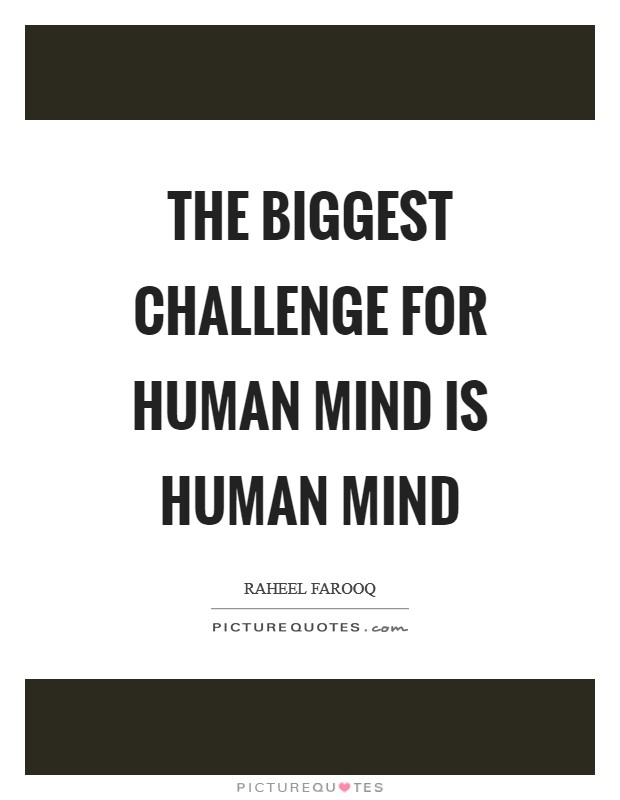 The biggest challenge for human mind is human mind Picture Quote #1