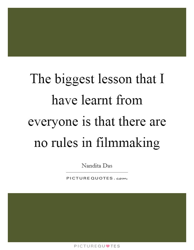The biggest lesson that I have learnt from everyone is that there are no rules in filmmaking Picture Quote #1