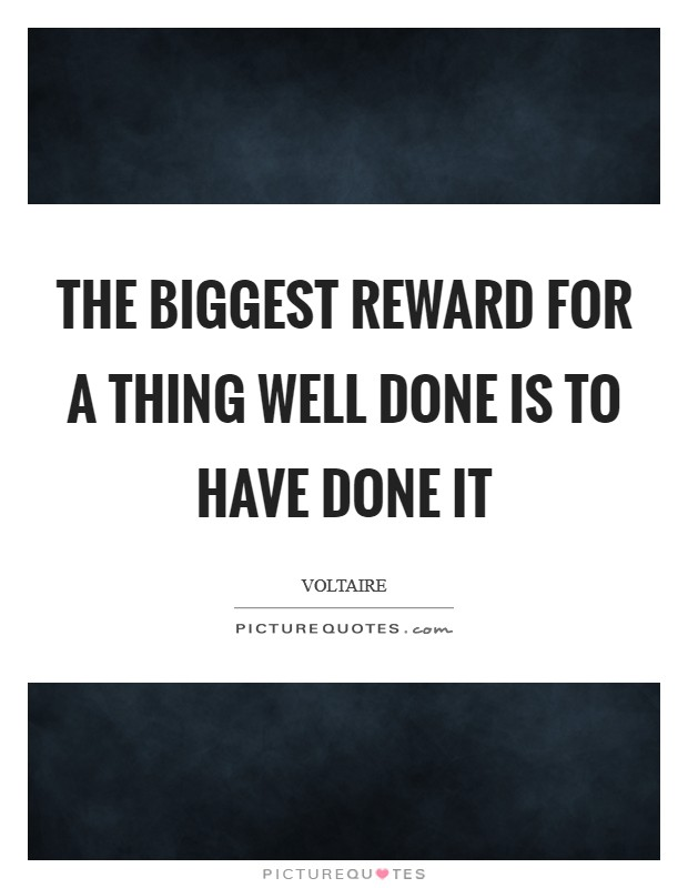 The biggest reward for a thing well done is to have done it Picture Quote #1