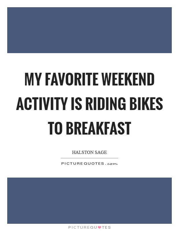 My favorite weekend activity is riding bikes to breakfast Picture Quote #1