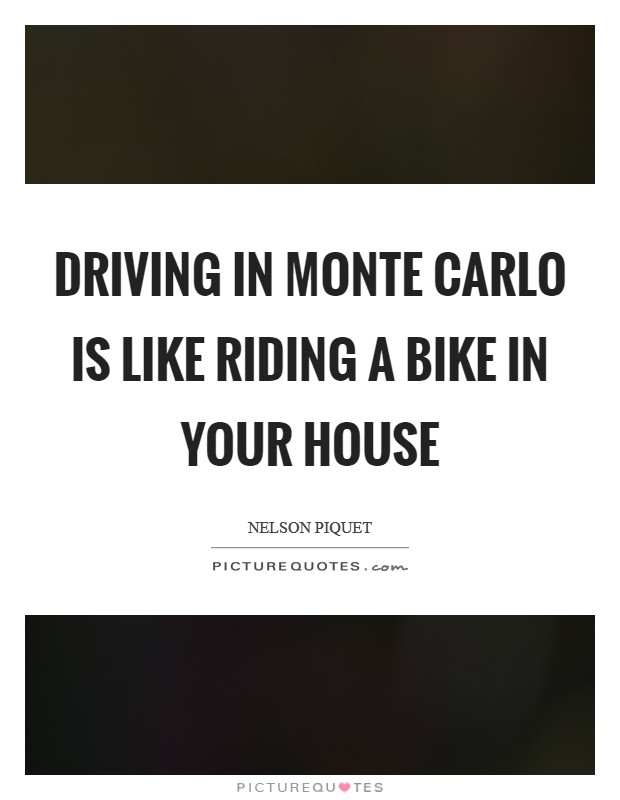 Driving in Monte Carlo is like riding a bike in your house Picture Quote #1