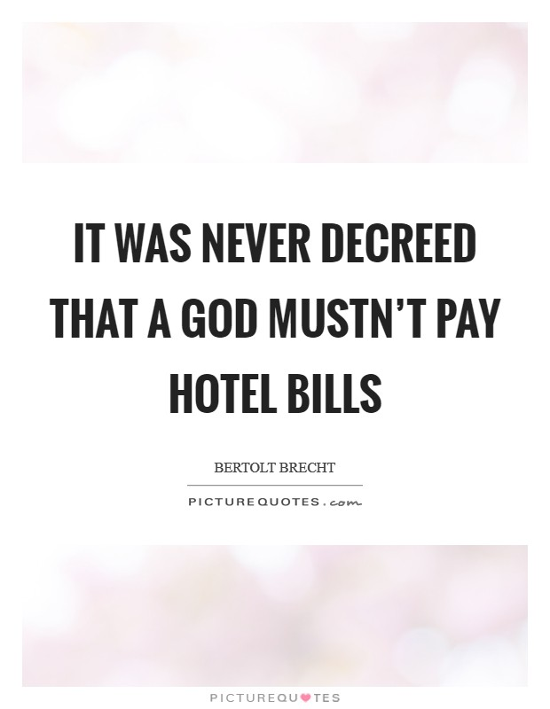 It was never decreed that a God mustn't pay hotel bills Picture Quote #1