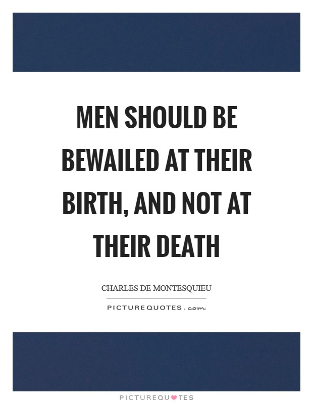 Men should be bewailed at their birth, and not at their death Picture Quote #1