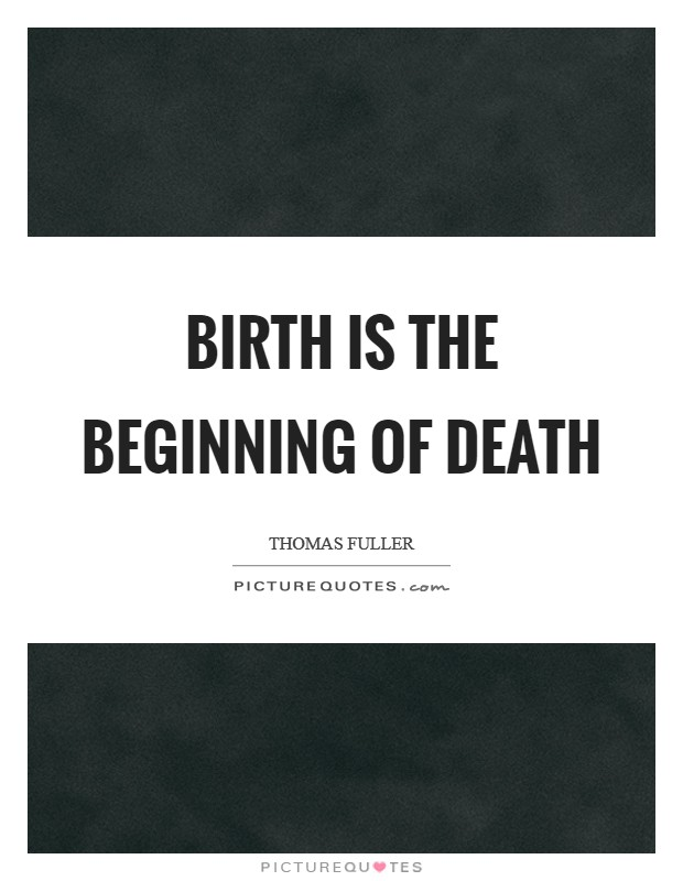 Birth is the beginning of death Picture Quote #1