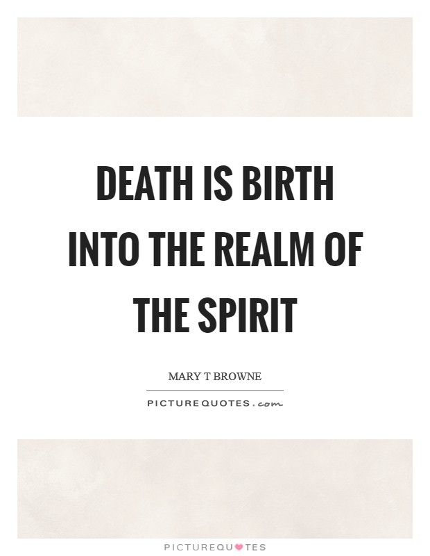 Death is birth into the realm of the spirit Picture Quote #1