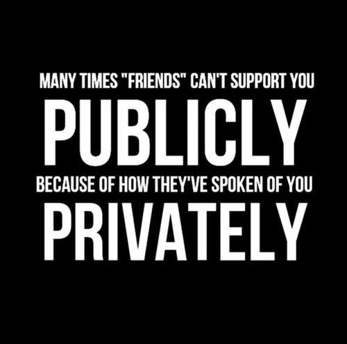 "Many times ""friends"" can't support you publicly because of how they've spoken about you privately Picture Quote #1"