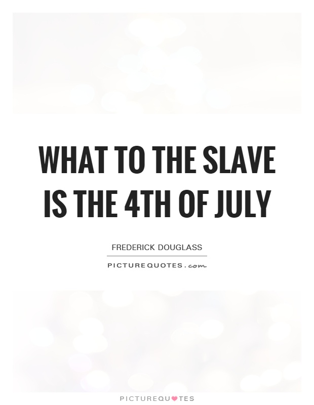What to the Slave is the 4th of July Picture Quote #1