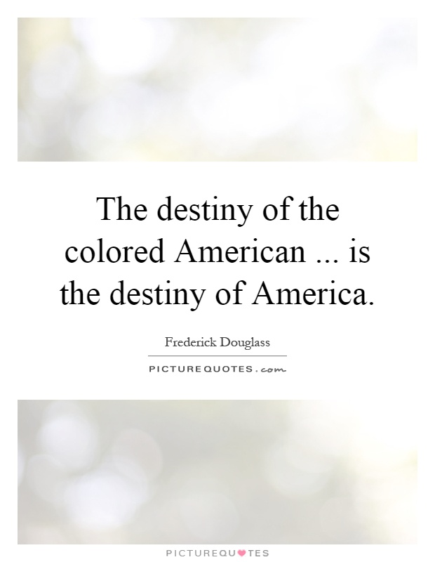 The destiny of the colored American... is the destiny of America Picture Quote #1