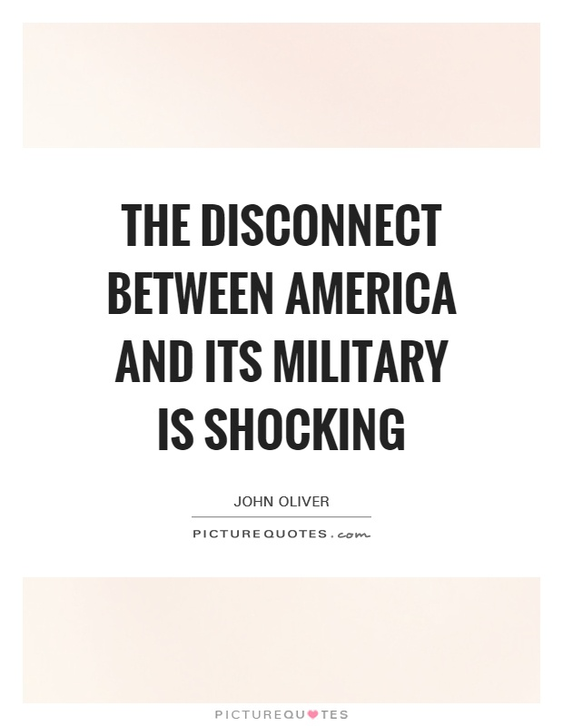 The disconnect between America and its military is shocking Picture Quote #1