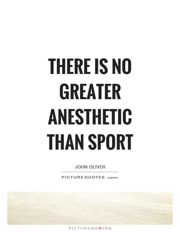 There is no greater anesthetic than sport Picture Quote #1