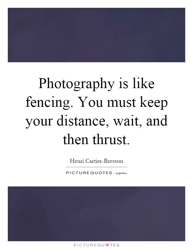 Fencing Quotes Captivating Photography Is Like Fencingyou Must Keep Your Distance Wait