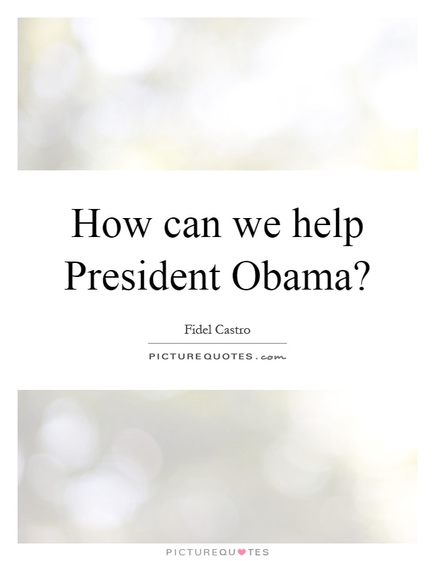 How can we help President Obama? Picture Quote #1