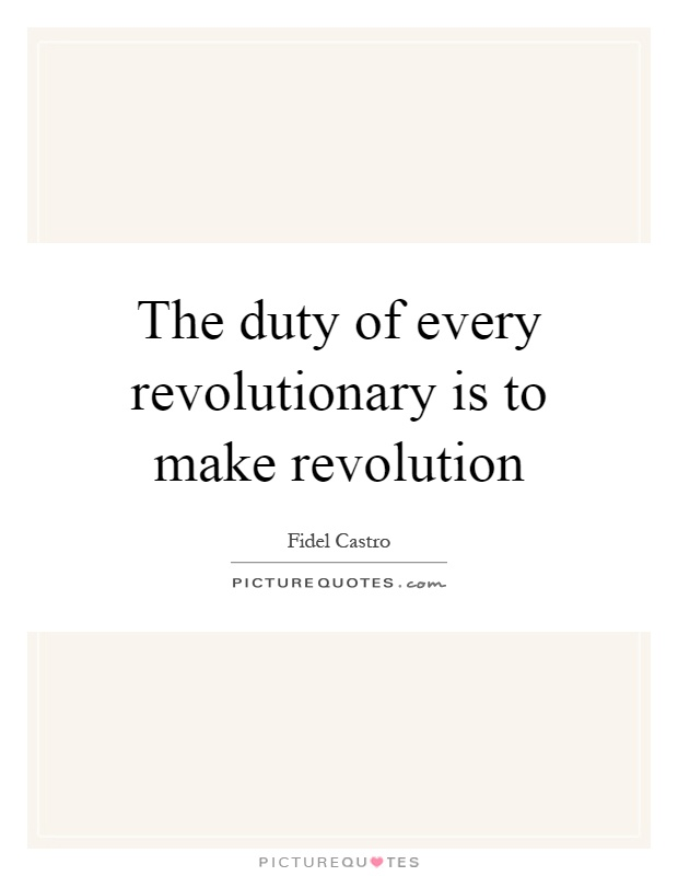The duty of every revolutionary is to make revolution Picture Quote #1
