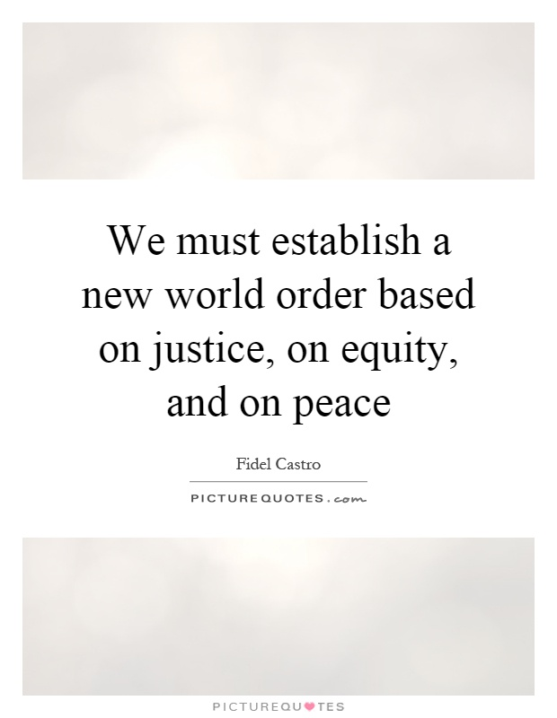 We must establish a new world order based on justice, on equity, and on peace Picture Quote #1