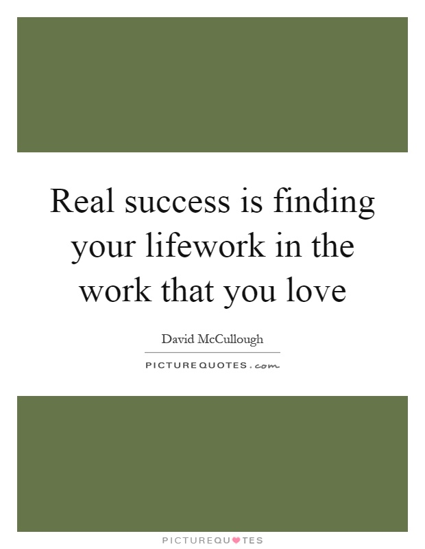 Real success is finding your lifework in the work that you love Picture Quote #1