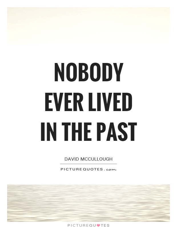 Nobody ever lived in the past Picture Quote #1