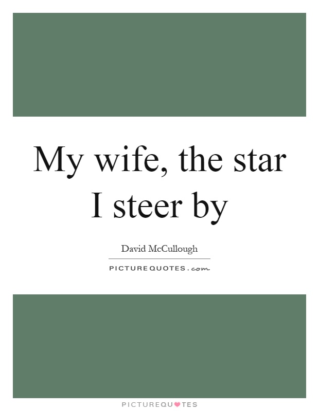 My wife, the star I steer by Picture Quote #1