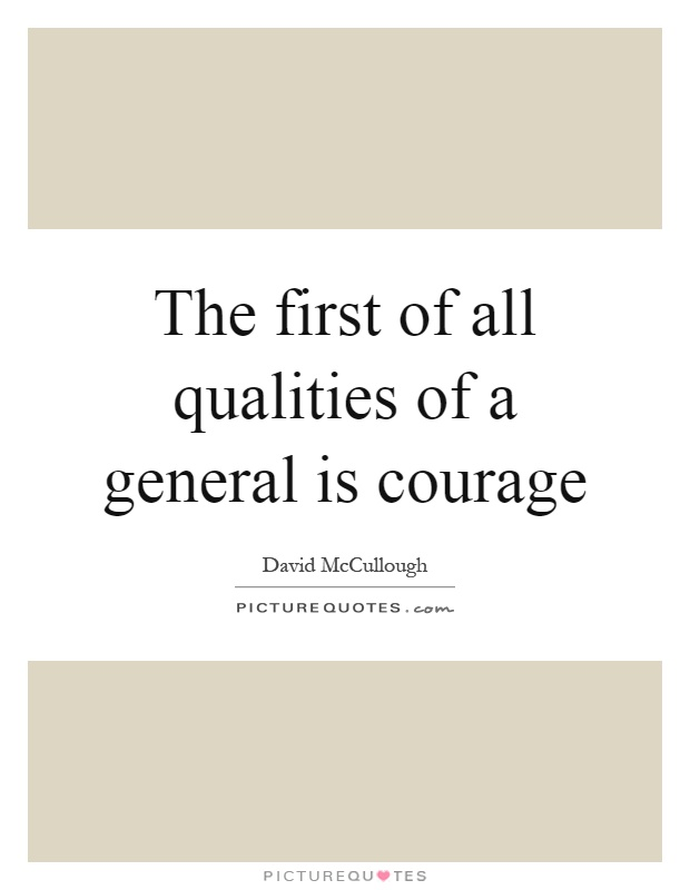 The first of all qualities of a general is courage Picture Quote #1