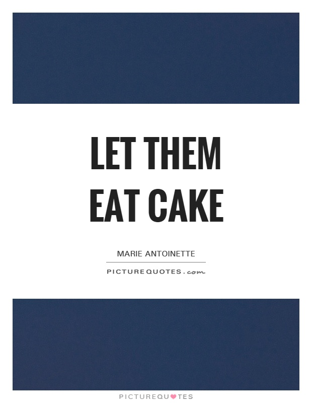 Let them eat cake Picture Quote #1