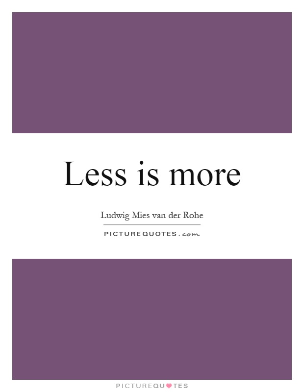 Less is more Picture Quote #1