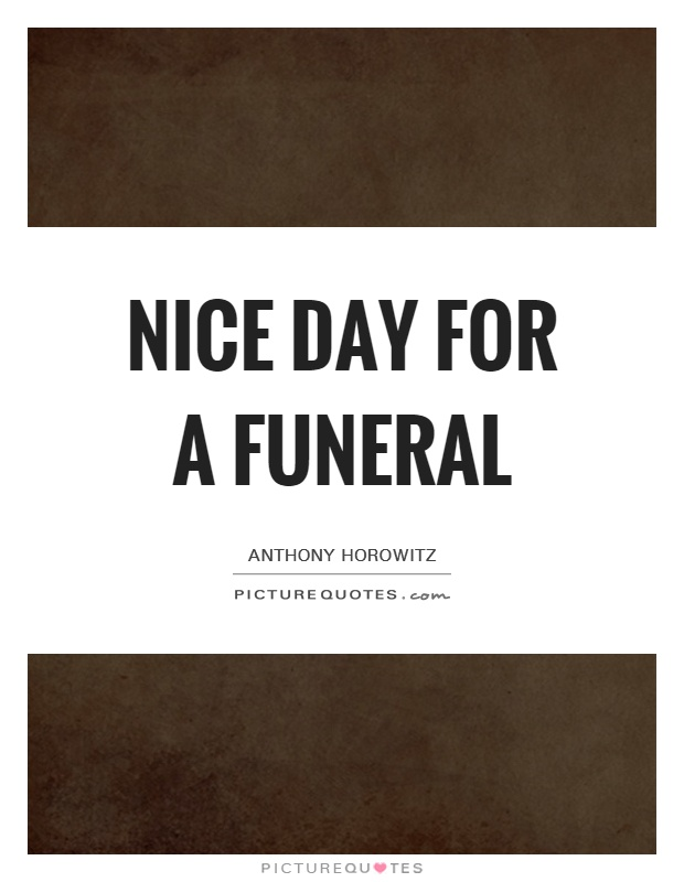Nice day for a funeral Picture Quote #1