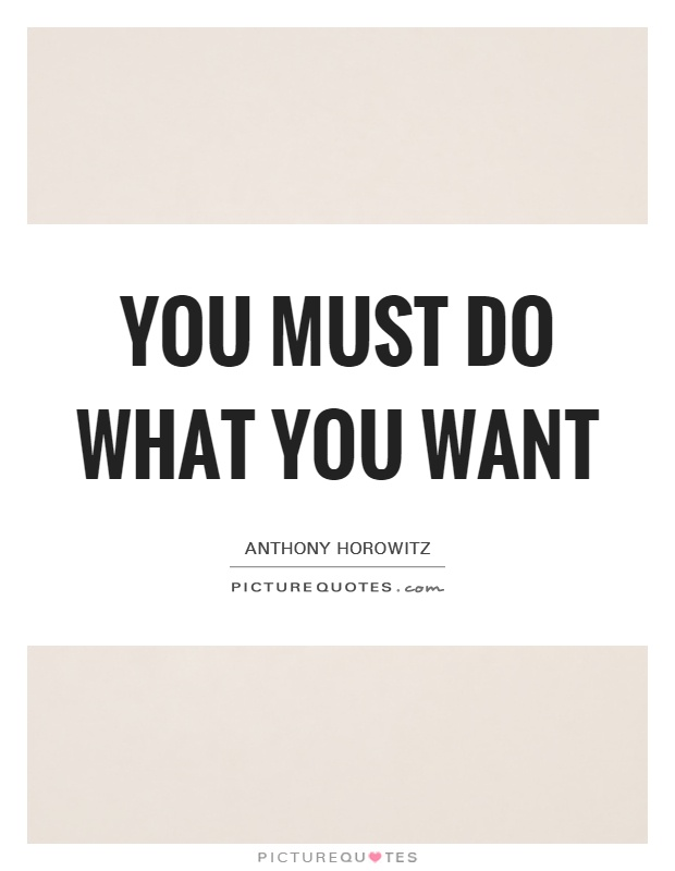 You must do what you want Picture Quote #1