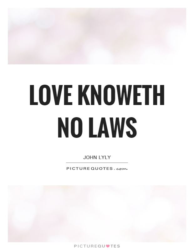 Love knoweth no laws Picture Quote #1
