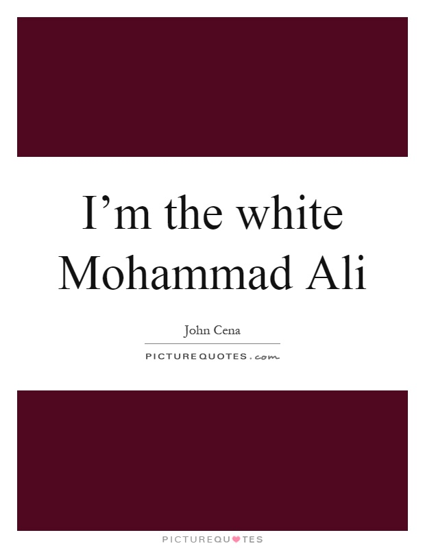 I'm the white Mohammad Ali Picture Quote #1