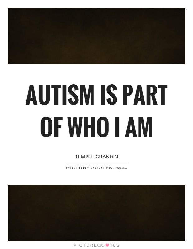 Autism is part of who I am Picture Quote #1